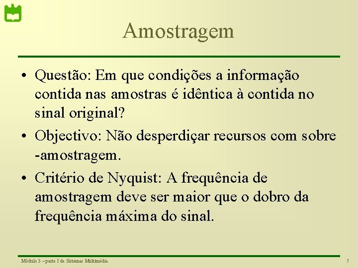 Amostragem • Questão: Em que condições a informação contida nas amostras é idêntica à
