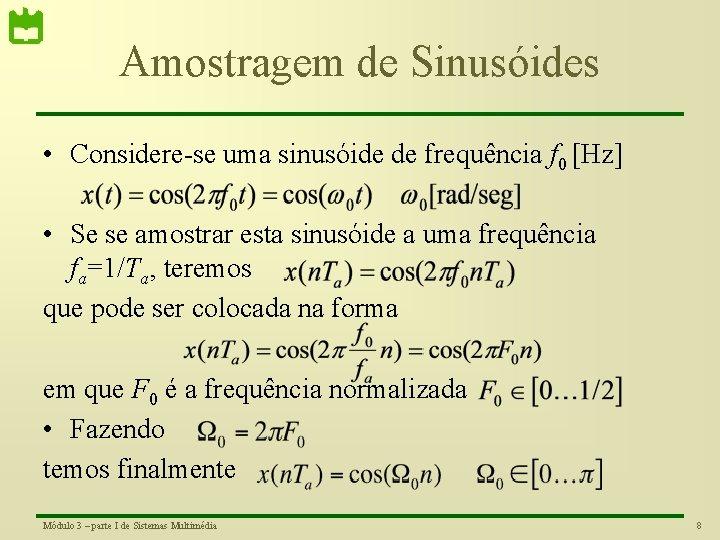 Amostragem de Sinusóides • Considere-se uma sinusóide de frequência f 0 [Hz] • Se