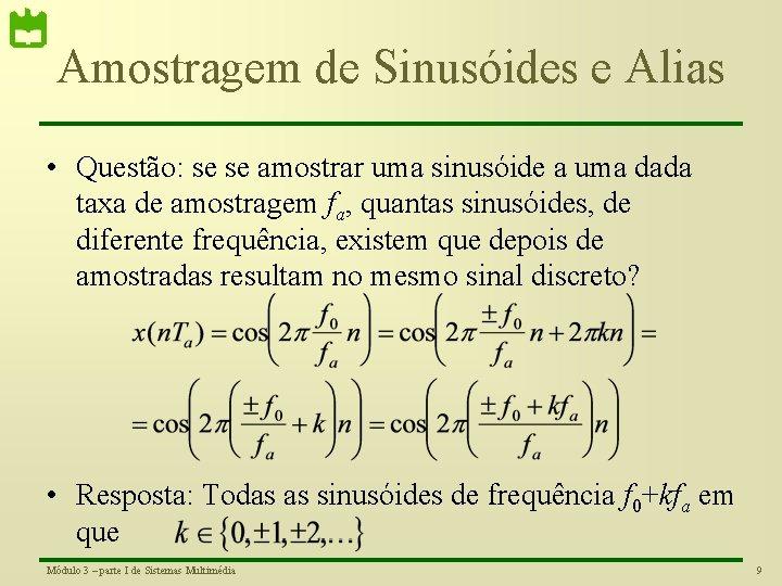 Amostragem de Sinusóides e Alias • Questão: se se amostrar uma sinusóide a uma