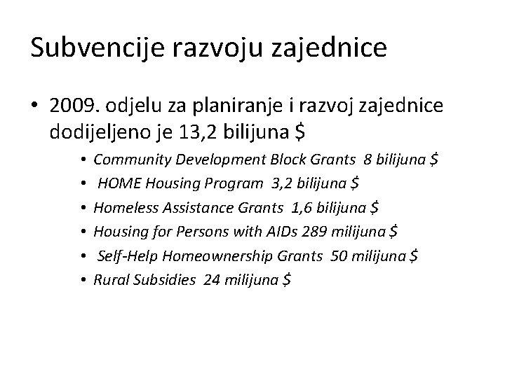 Subvencije razvoju zajednice • 2009. odjelu za planiranje i razvoj zajednice dodijeljeno je 13,