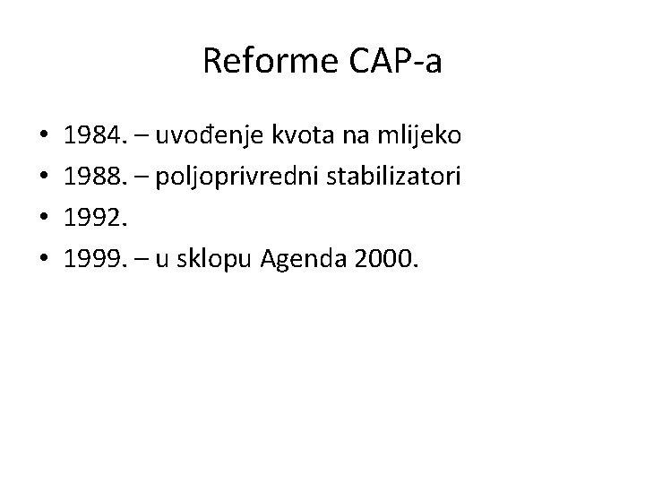 Reforme CAP-a • • 1984. – uvođenje kvota na mlijeko 1988. – poljoprivredni stabilizatori