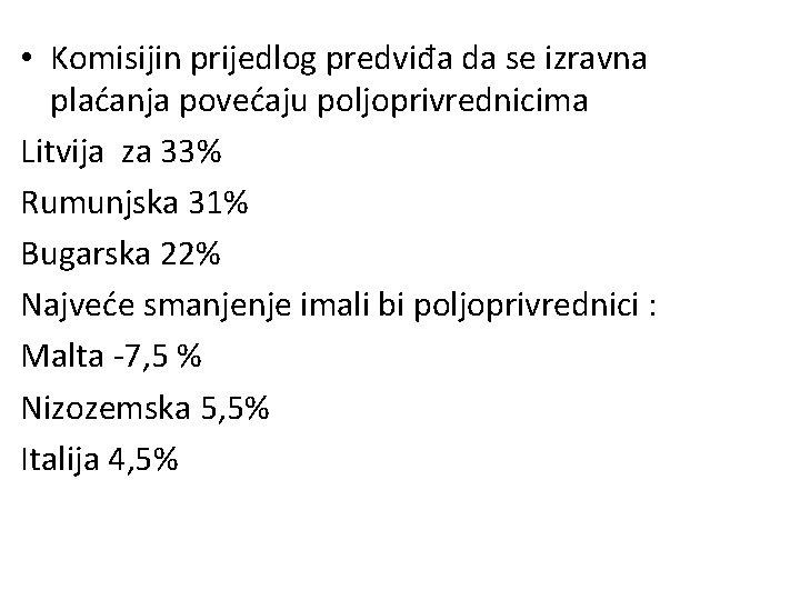 • Komisijin prijedlog predviđa da se izravna plaćanja povećaju poljoprivrednicima Litvija za 33%