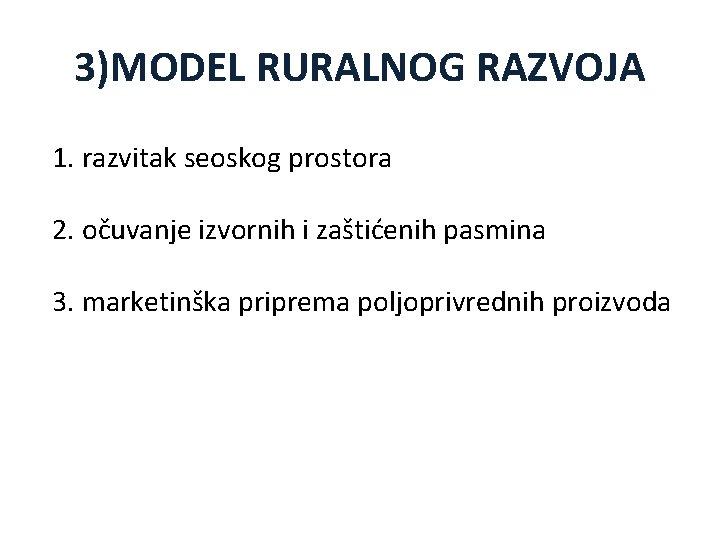 3)MODEL RURALNOG RAZVOJA 1. razvitak seoskog prostora 2. očuvanje izvornih i zaštićenih pasmina 3.