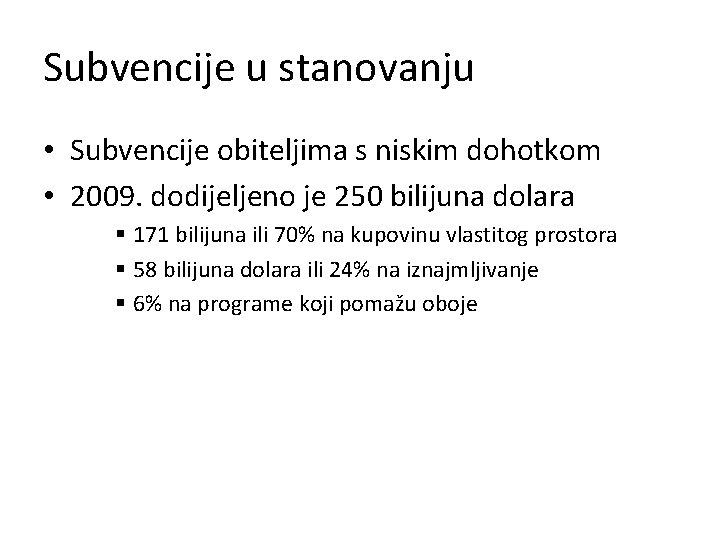 Subvencije u stanovanju • Subvencije obiteljima s niskim dohotkom • 2009. dodijeljeno je 250