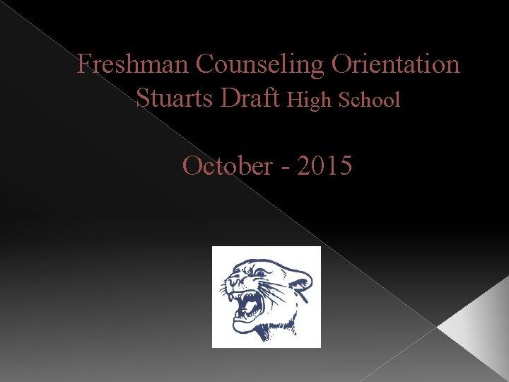 Freshman Counseling Orientation Stuarts Draft High School October - 2015