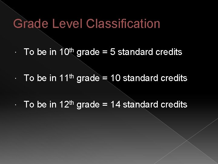 Grade Level Classification To be in 10 th grade = 5 standard credits To