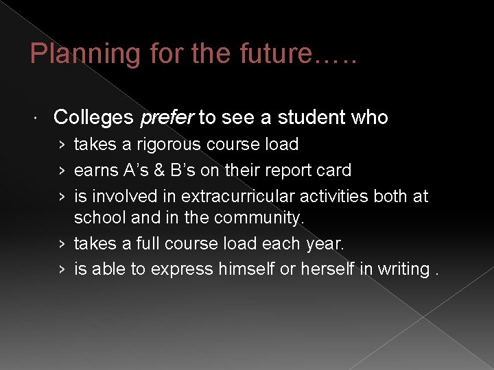 Planning for the future…. . Colleges prefer to see a student who › takes