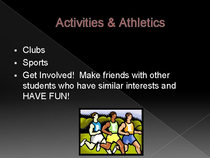 Activities & Athletics Clubs § Sports § Get Involved! Make friends with other students
