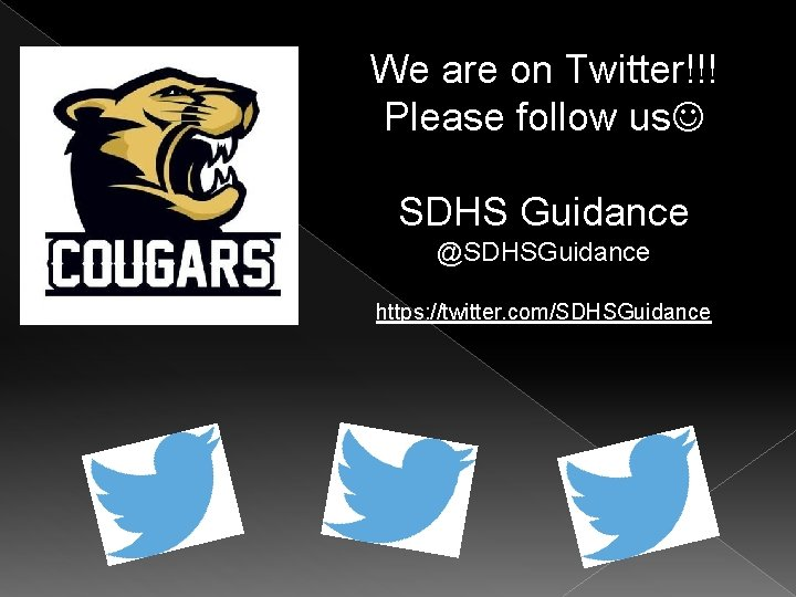 We are on Twitter!!! Please follow us SDHS Guidance @SDHSGuidance https: //twitter. com/SDHSGuidance