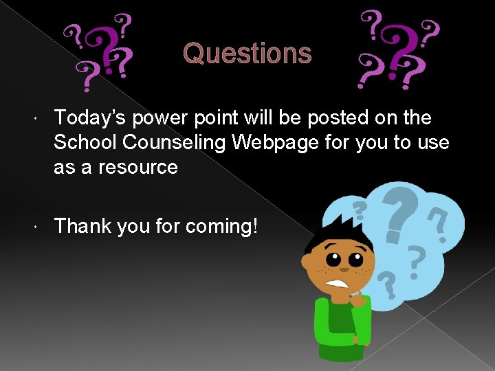 Questions Today's power point will be posted on the School Counseling Webpage for you