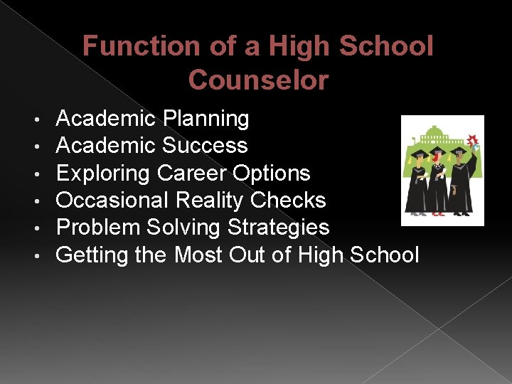 Function of a High School Counselor • • • Academic Planning Academic Success Exploring