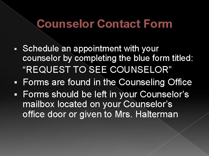 Counselor Contact Form § Schedule an appointment with your counselor by completing the blue