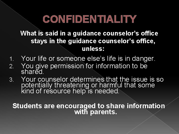 CONFIDENTIALITY What is said in a guidance counselor's office stays in the guidance counselor's