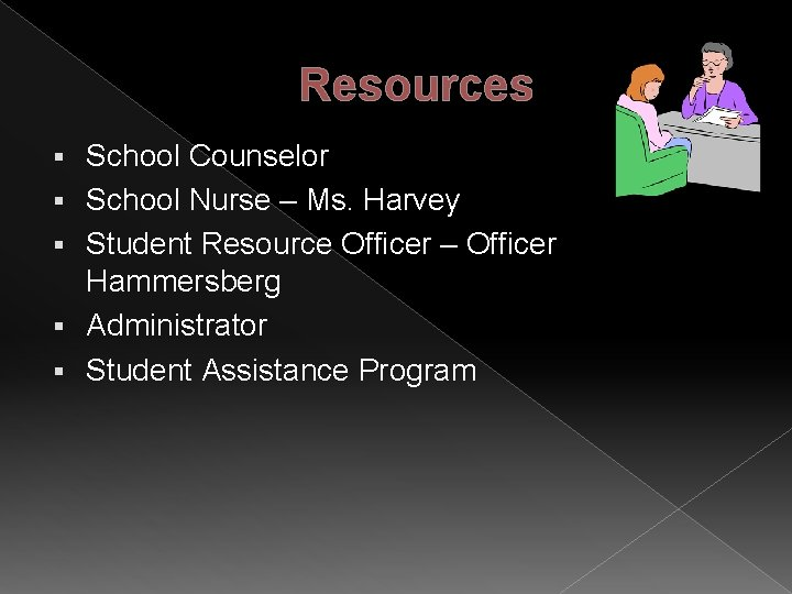 Resources § § § School Counselor School Nurse – Ms. Harvey Student Resource Officer