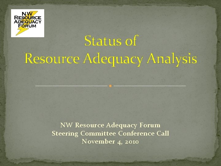 Status of Resource Adequacy Analysis NW Resource Adequacy Forum Steering Committee Conference Call November