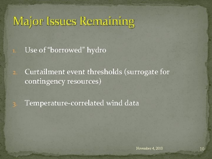 """Major Issues Remaining 1. Use of """"borrowed"""" hydro 2. Curtailment event thresholds (surrogate for"""