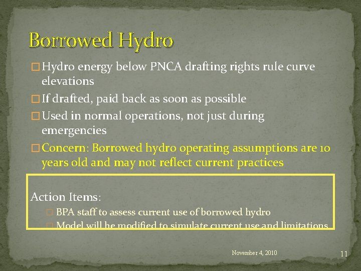 Borrowed Hydro � Hydro energy below PNCA drafting rights rule curve elevations � If