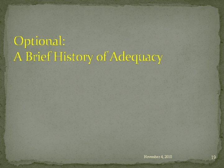 Optional: A Brief History of Adequacy November 4, 2010 19