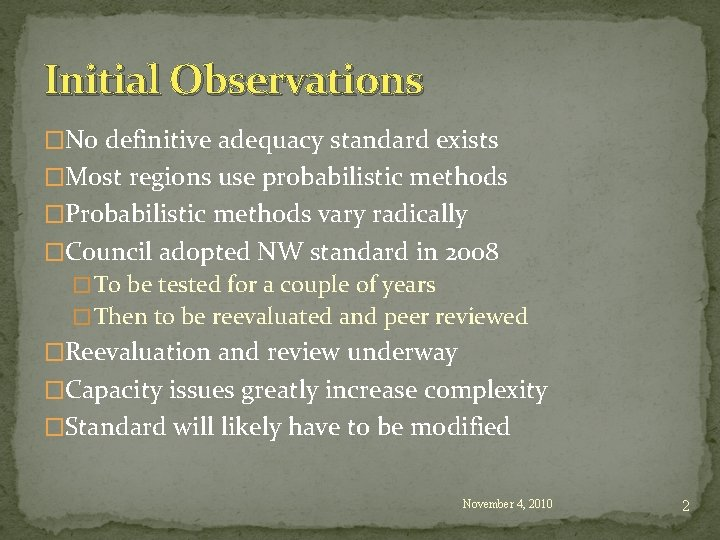 Initial Observations �No definitive adequacy standard exists �Most regions use probabilistic methods �Probabilistic methods
