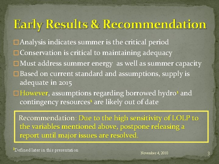Early Results & Recommendation � Analysis indicates summer is the critical period � Conservation