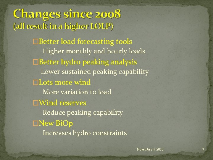 Changes since 2008 (all result in a higher LOLP) �Better load forecasting tools Higher