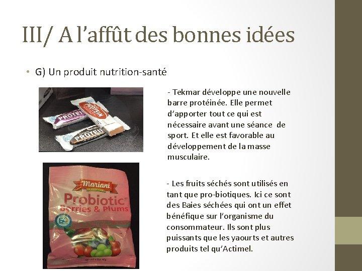 III/ A l'affût des bonnes idées • G) Un produit nutrition-santé - Tekmar développe
