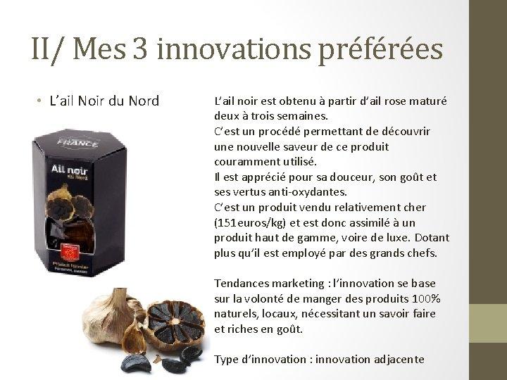 II/ Mes 3 innovations préférées • L'ail Noir du Nord L'ail noir est obtenu