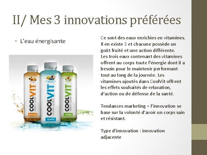 II/ Mes 3 innovations préférées • L'eau énergisante Ce sont des eaux enrichies en