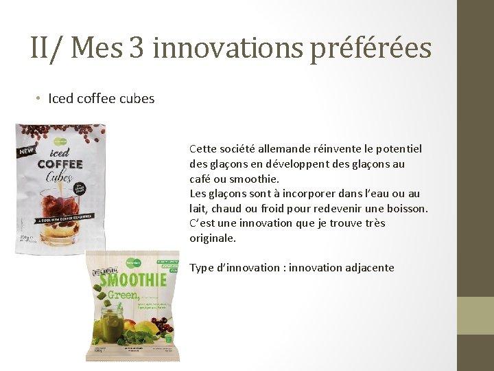 II/ Mes 3 innovations préférées • Iced coffee cubes Cette société allemande réinvente le