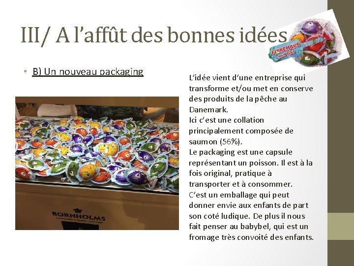 III/ A l'affût des bonnes idées • B) Un nouveau packaging L'idée vient d'une