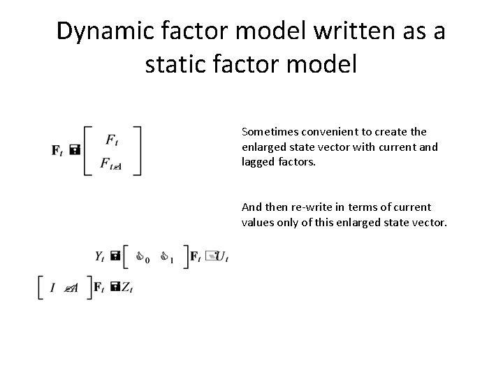 Dynamic factor model written as a static factor model Sometimes convenient to create the