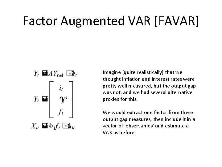 Factor Augmented VAR [FAVAR] Imagine [quite realistically] that we thought inflation and interest rates