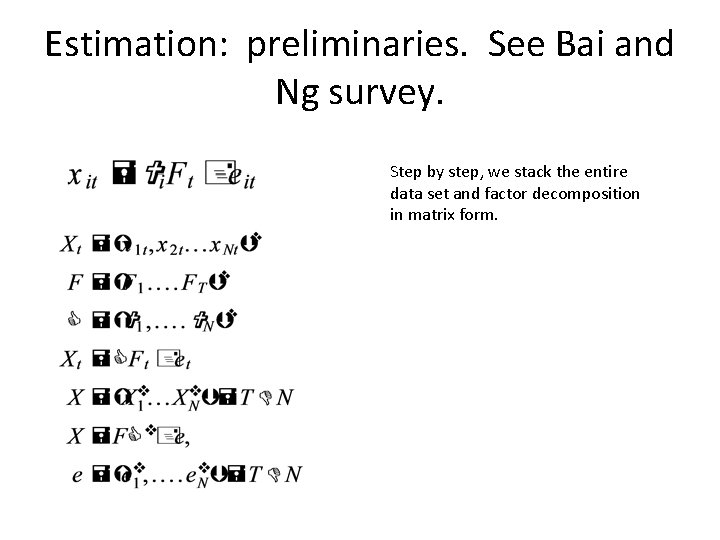 Estimation: preliminaries. See Bai and Ng survey. Step by step, we stack the entire
