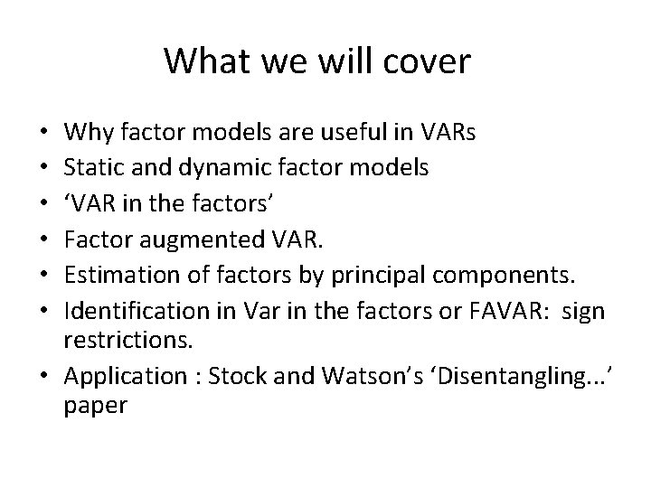 What we will cover Why factor models are useful in VARs Static and dynamic