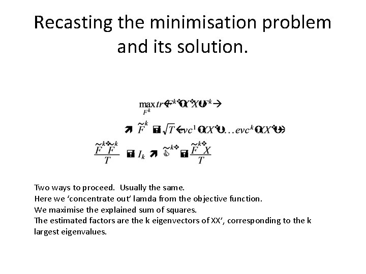 Recasting the minimisation problem and its solution. Two ways to proceed. Usually the same.
