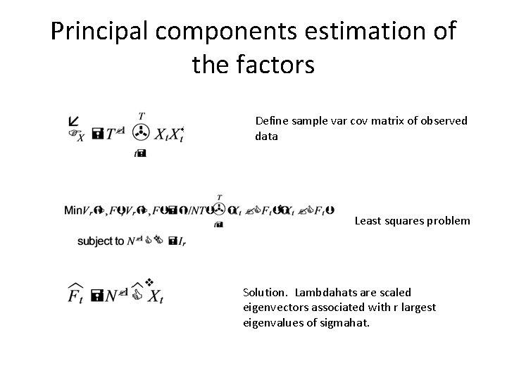 Principal components estimation of the factors Define sample var cov matrix of observed data