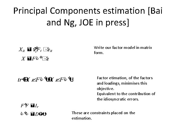 Principal Components estimation [Bai and Ng, JOE in press] Write our factor model in