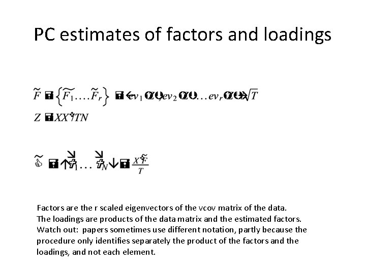 PC estimates of factors and loadings Factors are the r scaled eigenvectors of the
