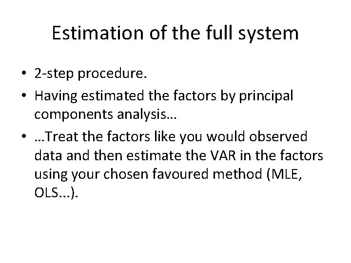 Estimation of the full system • 2 -step procedure. • Having estimated the factors
