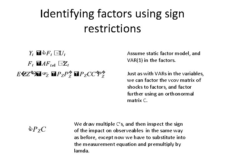Identifying factors using sign restrictions Assume static factor model, and VAR(1) in the factors.