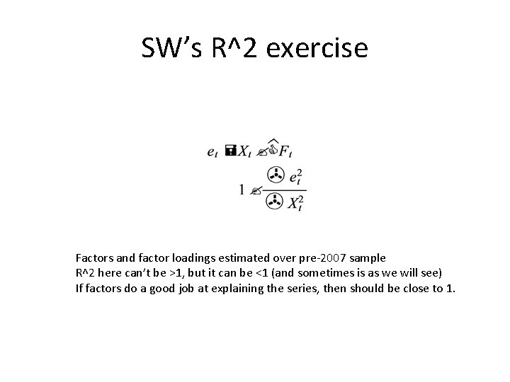 SW's R^2 exercise Factors and factor loadings estimated over pre-2007 sample R^2 here can't