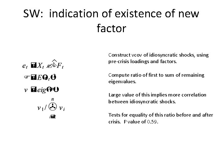SW: indication of existence of new factor Construct vcov of idiosyncratic shocks, using pre-crisis