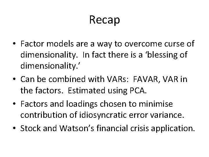 Recap • Factor models are a way to overcome curse of dimensionality. In fact