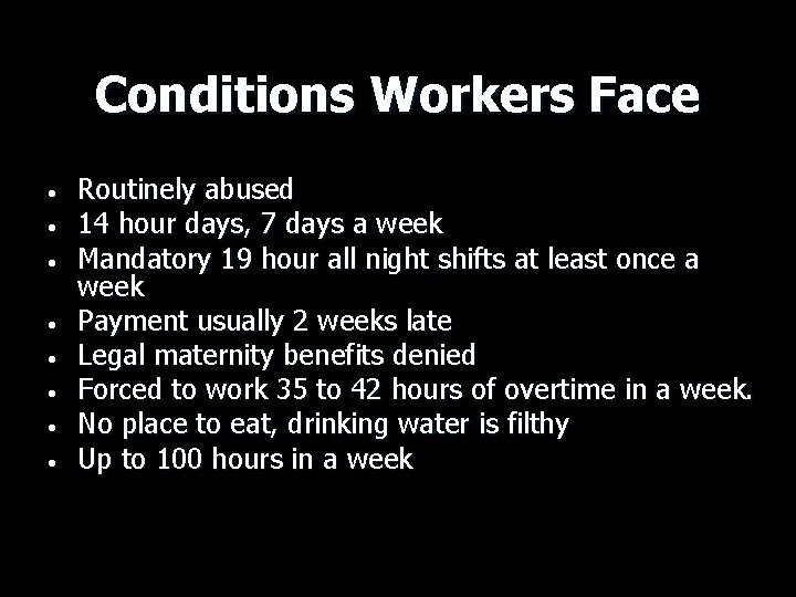 Conditions Workers Face • • Routinely abused 14 hour days, 7 days a week