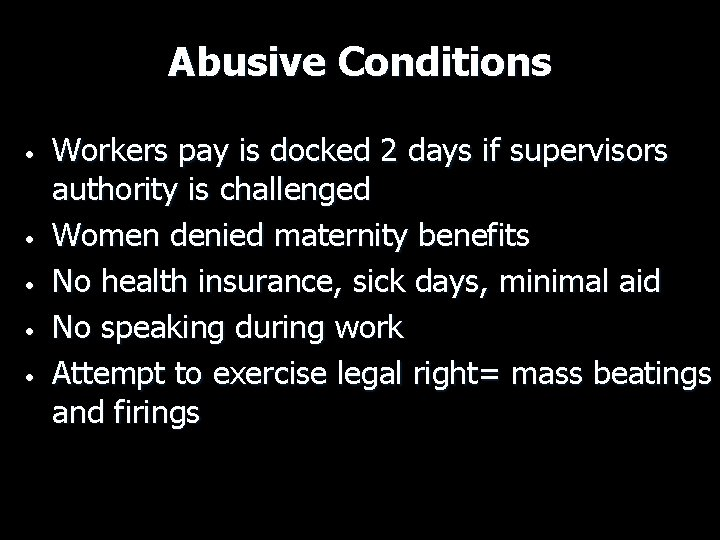 Abusive Conditions • • • Workers pay is docked 2 days if supervisors authority