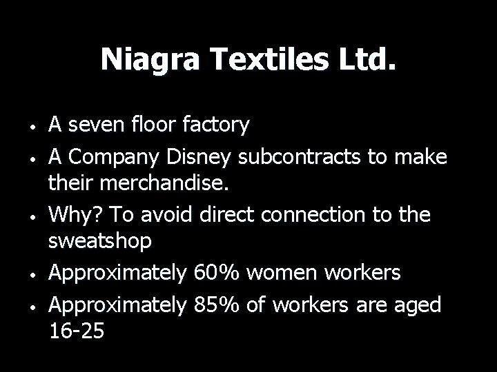 Niagra Textiles Ltd. • • • A seven floor factory A Company Disney subcontracts