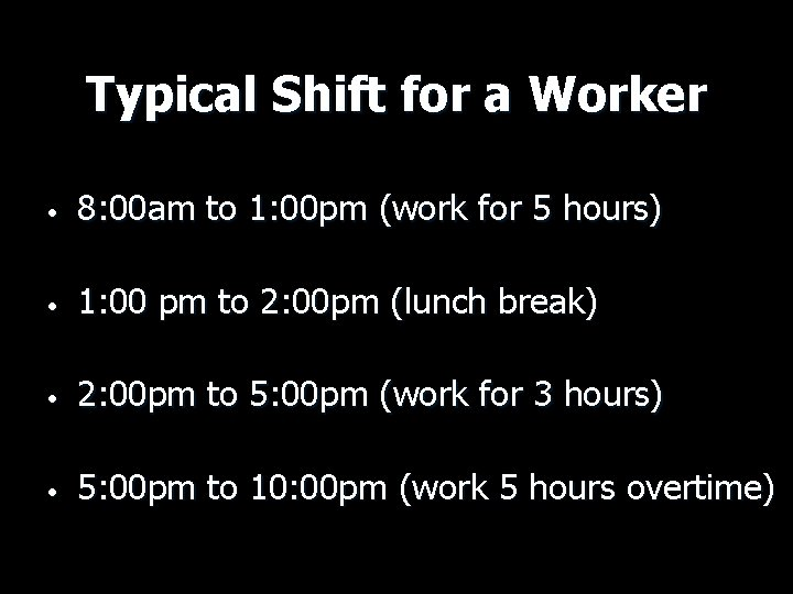 Typical Shift for a Worker • 8: 00 am to 1: 00 pm (work