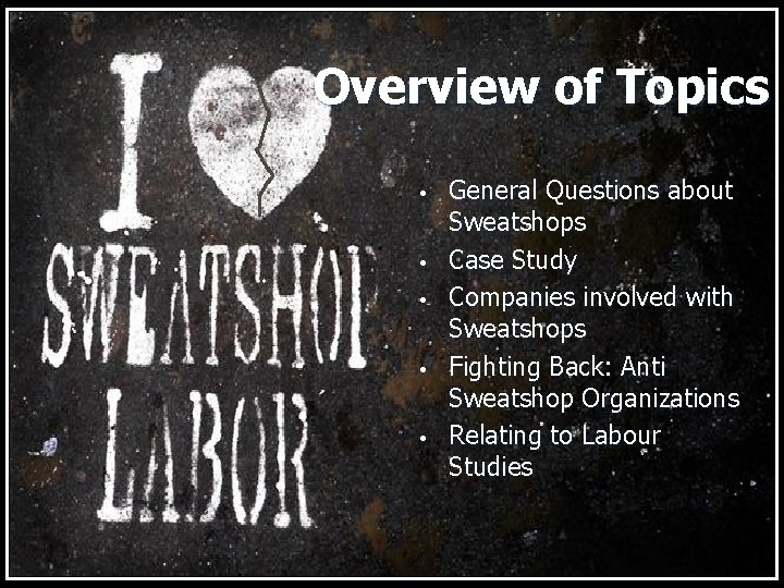 Overview of Topics • • • General Questions about Sweatshops Case Study Companies involved