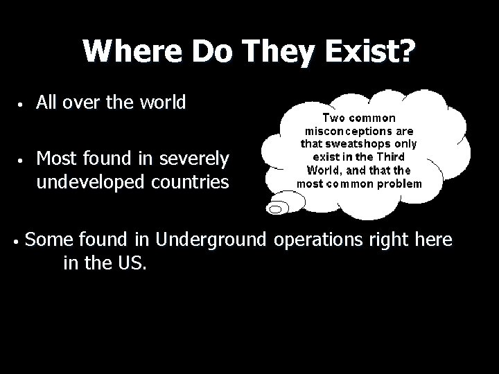 Where Do They Exist? • All over the world • Most found in severely