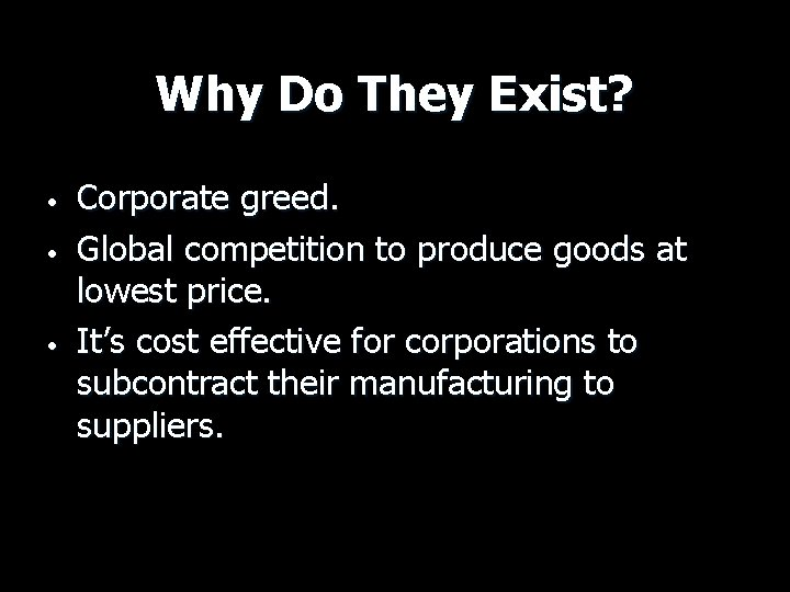 Why Do They Exist? • • • Corporate greed. Global competition to produce goods